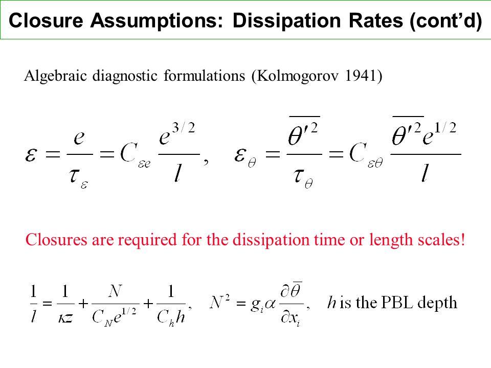 Closure Assumptions: Dissipation Rates (cont'd)
