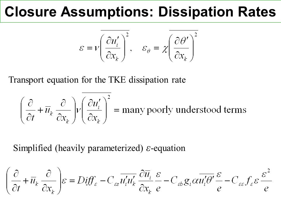 Closure Assumptions: Dissipation Rates