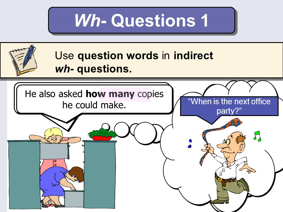 Wh- Questions 1 Use question words in indirect wh- questions.