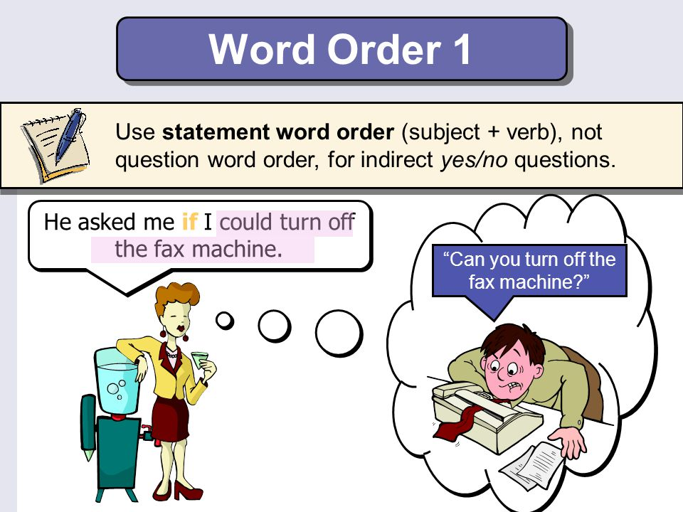 Word Order 1 Use statement word order (subject + verb), not question word order, for indirect yes/no questions.