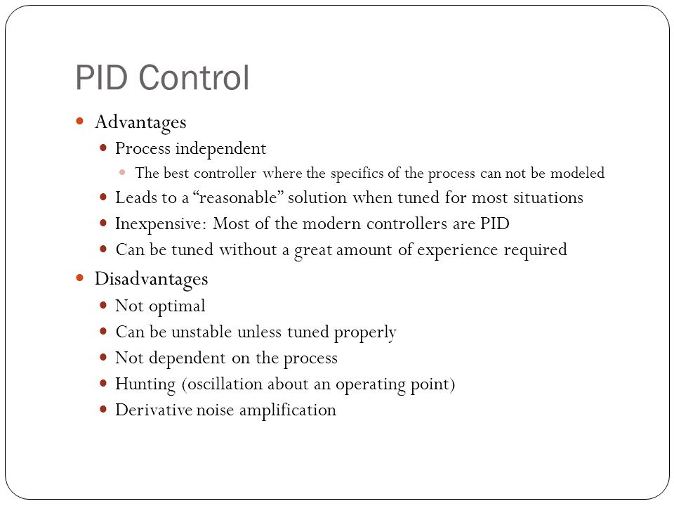 PID Control Advantages Disadvantages Process independent