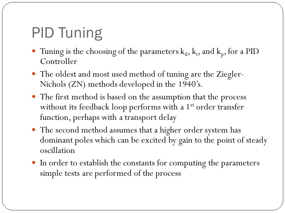 PID Tuning Tuning is the choosing of the parameters kd, ki, and kp, for a PID Controller.