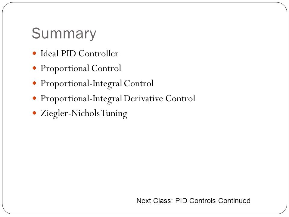 Summary Ideal PID Controller Proportional Control