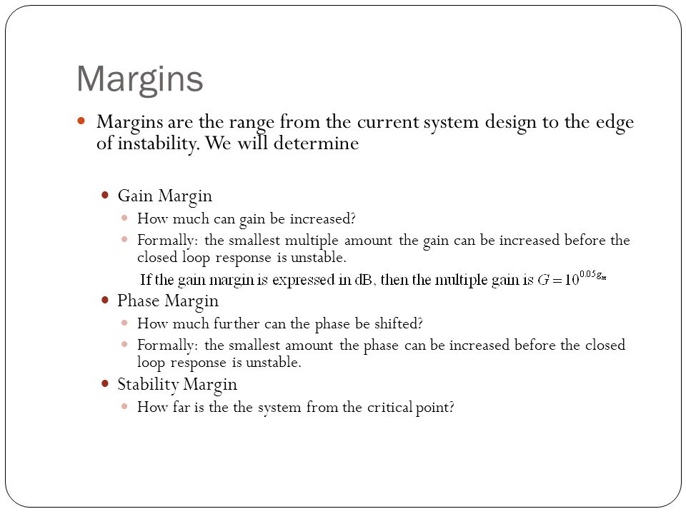 Margins Margins are the range from the current system design to the edge of instability. We will determine.