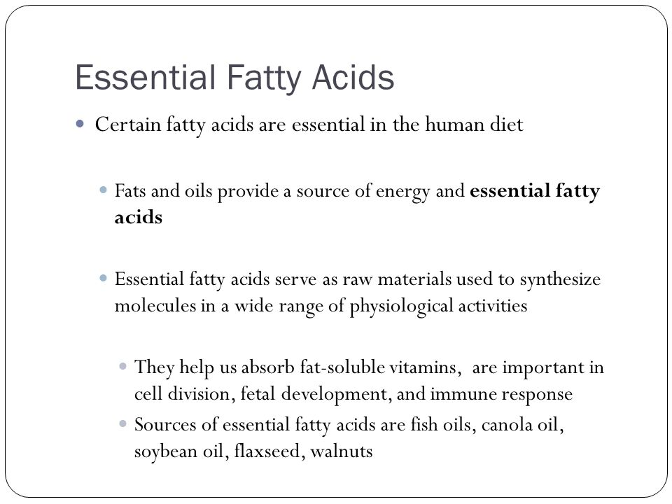 Essential Fatty Acids Certain fatty acids are essential in the human diet. Fats and oils provide a source of energy and essential fatty acids.
