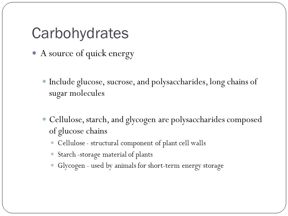 Carbohydrates A source of quick energy