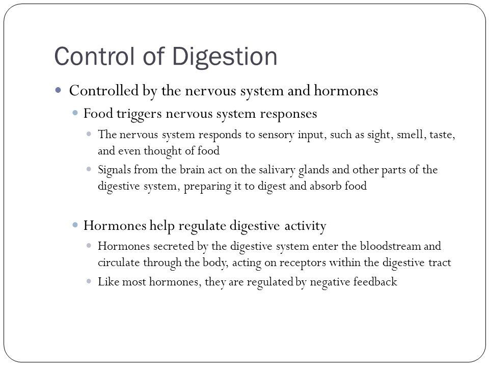 Control of Digestion Controlled by the nervous system and hormones