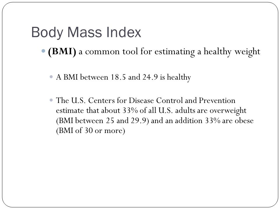 Body Mass Index (BMI) a common tool for estimating a healthy weight