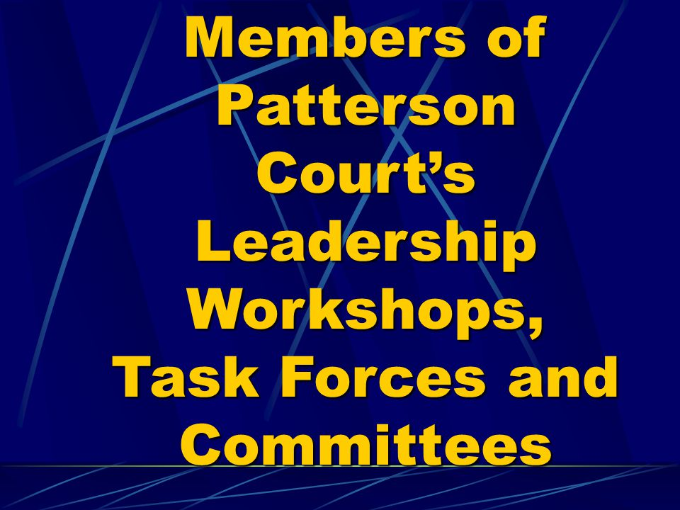Members of Patterson Court's Leadership Workshops, Task Forces and Committees