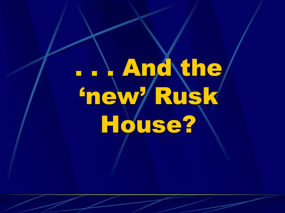 . . . And the 'new' Rusk House