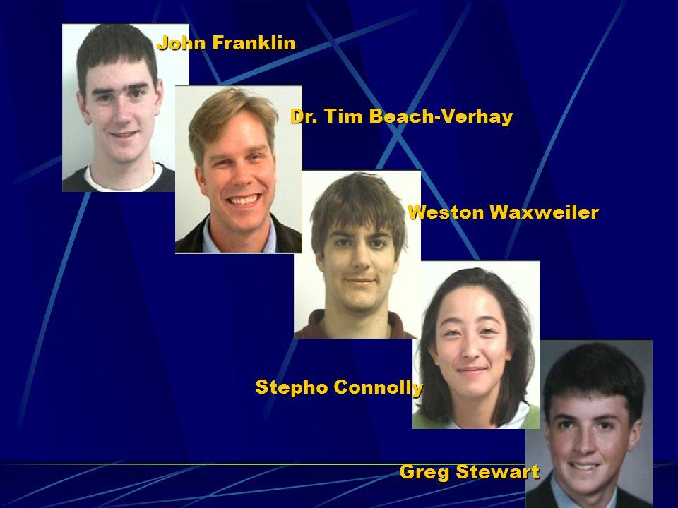 John Franklin Dr. Tim Beach-Verhay Weston Waxweiler Stepho Connolly Greg Stewart