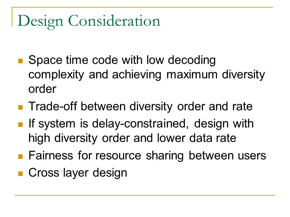 Design Consideration Space time code with low decoding complexity and achieving maximum diversity order.