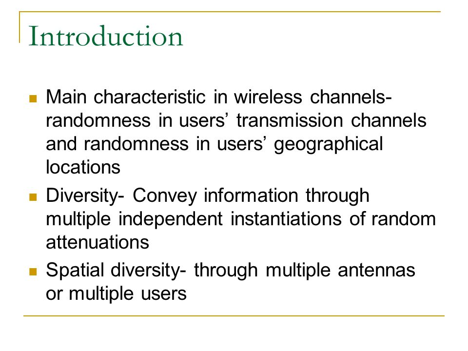 Introduction Main characteristic in wireless channels- randomness in users' transmission channels and randomness in users' geographical locations.