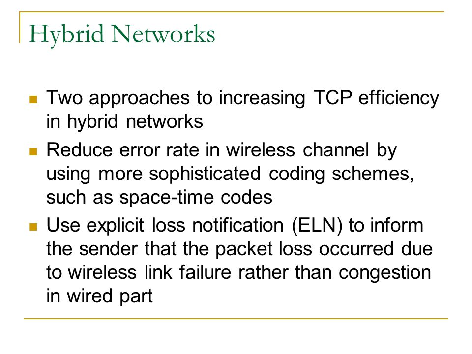 Hybrid Networks Two approaches to increasing TCP efficiency in hybrid networks.