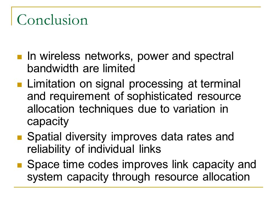 Conclusion In wireless networks, power and spectral bandwidth are limited.
