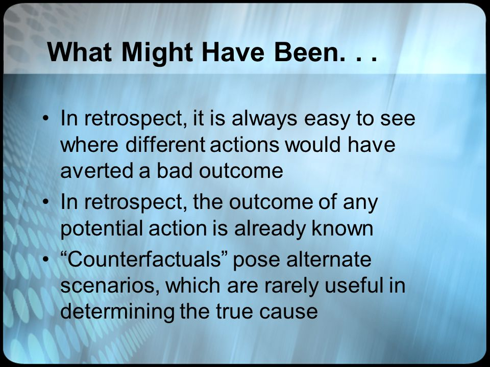What Might Have Been. . . In retrospect, it is always easy to see where different actions would have averted a bad outcome.