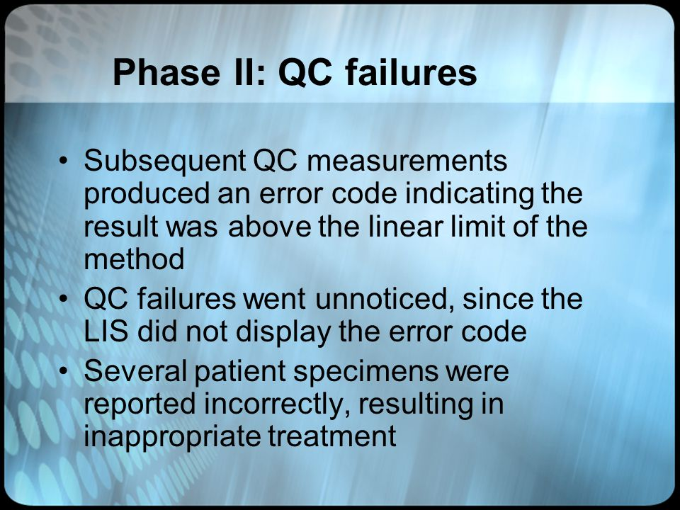 Phase II: QC failures Subsequent QC measurements produced an error code indicating the result was above the linear limit of the method.