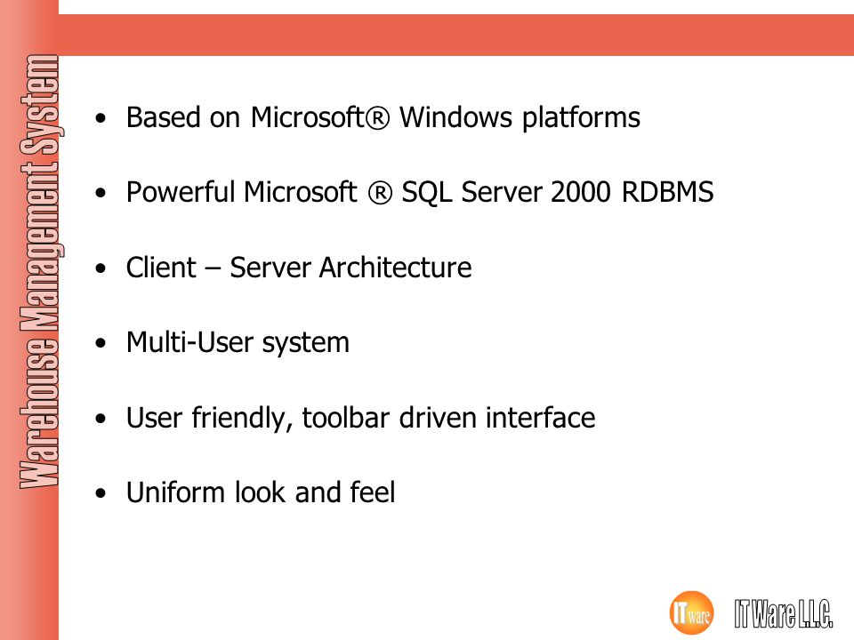 Application Features Based on Microsoft® Windows platforms. Powerful Microsoft ® SQL Server 2000 RDBMS.