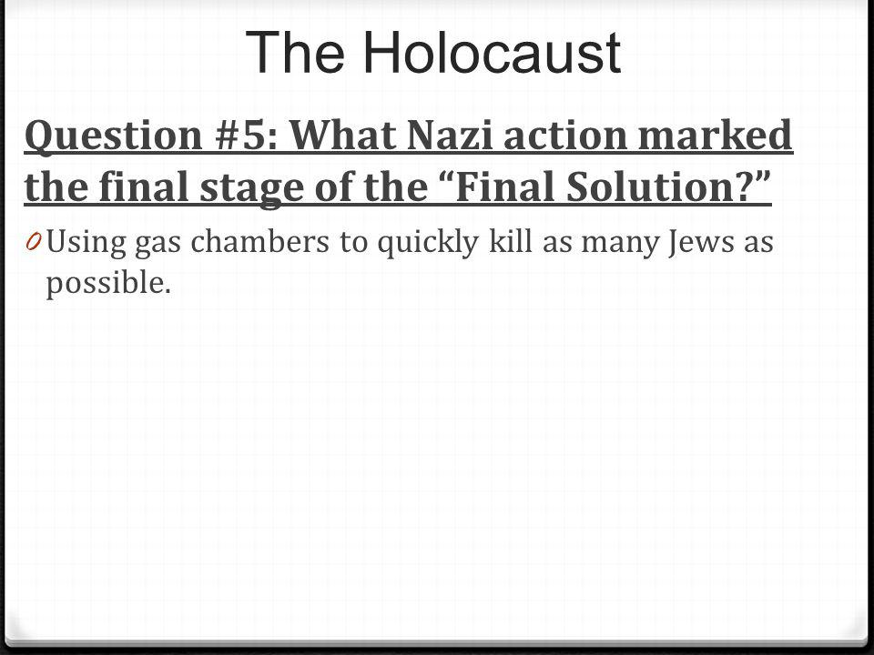 The Holocaust Question #5: What Nazi action marked the final stage of the Final Solution