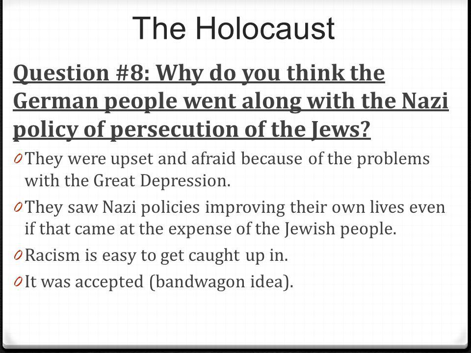 The Holocaust Question #8: Why do you think the German people went along with the Nazi policy of persecution of the Jews