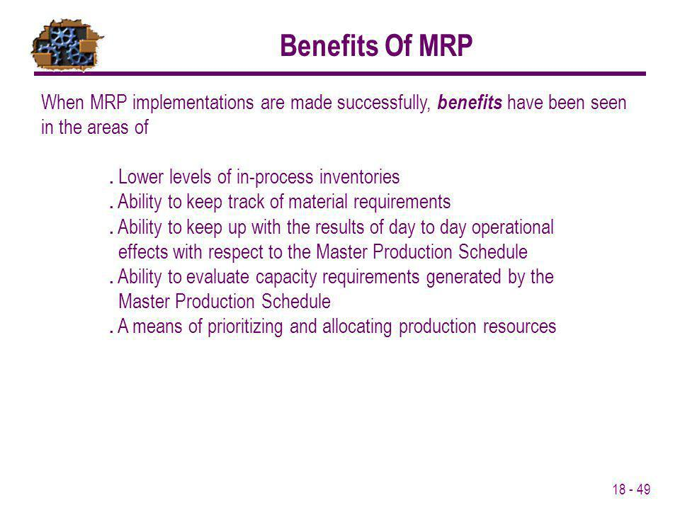 Benefits Of MRP When MRP implementations are made successfully, benefits have been seen in the areas of.