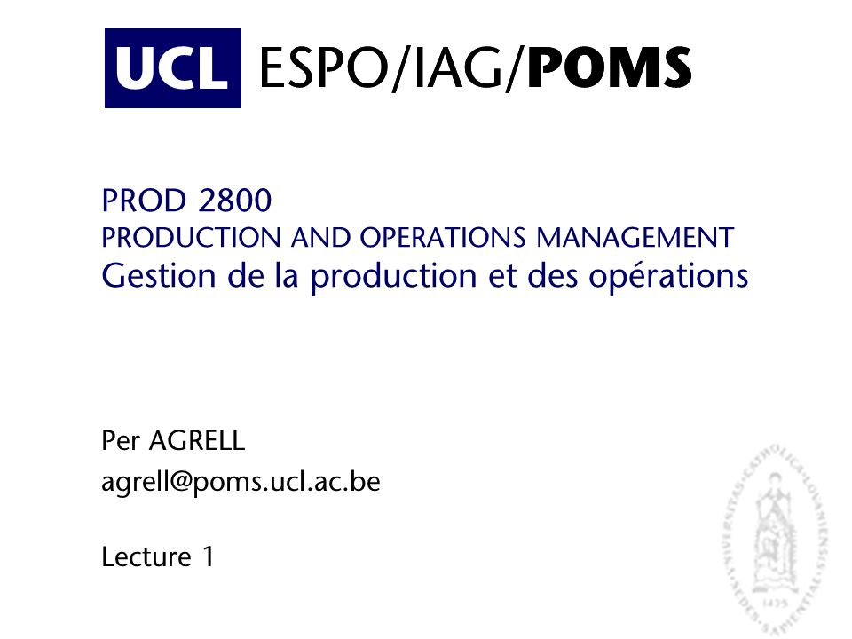 Per AGRELL agrell@poms.ucl.ac.be Lecture 1