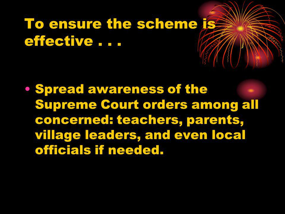 To ensure the scheme is effective . . .