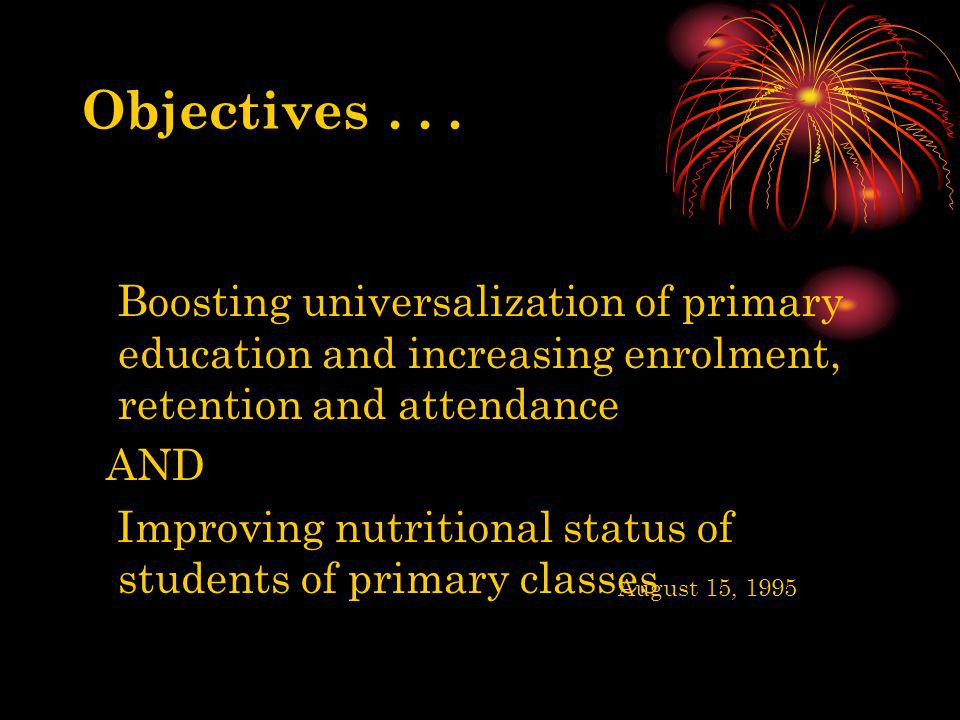 Objectives . . . Boosting universalization of primary education and increasing enrolment, retention and attendance.