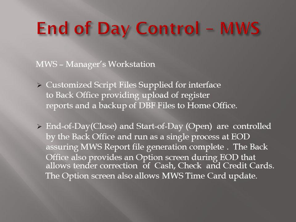 End of Day Control – MWS MWS – Manager's Workstation. Customized Script Files Supplied for interface.