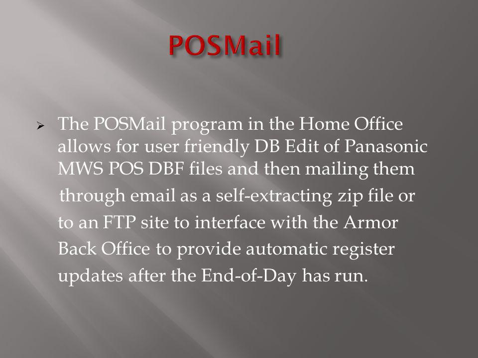 POSMail The POSMail program in the Home Office allows for user friendly DB Edit of Panasonic MWS POS DBF files and then mailing them.