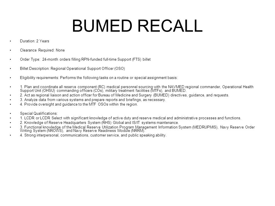 BUMED RECALL Duration: 2 Years Clearance Required: None