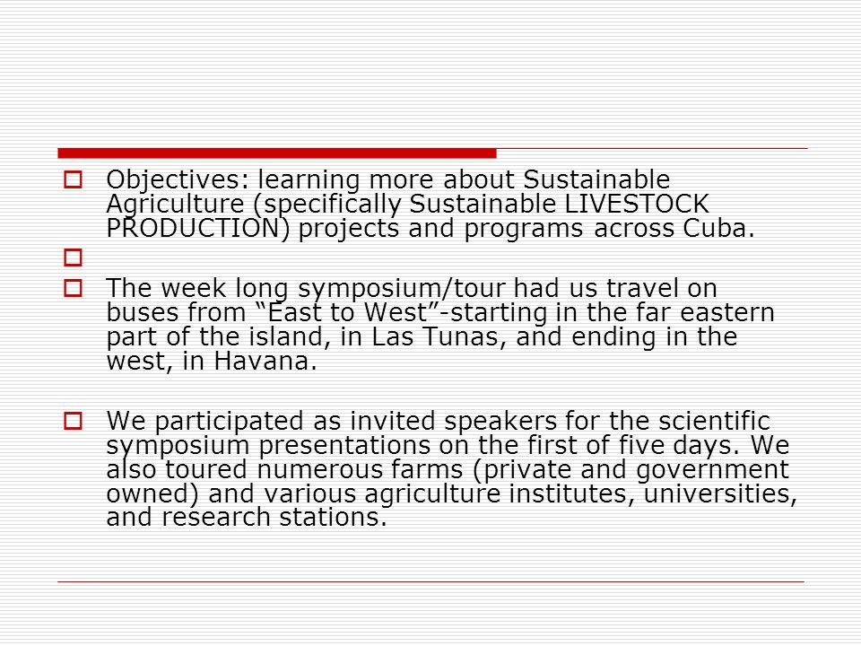Objectives: learning more about Sustainable Agriculture (specifically Sustainable LIVESTOCK PRODUCTION) projects and programs across Cuba.