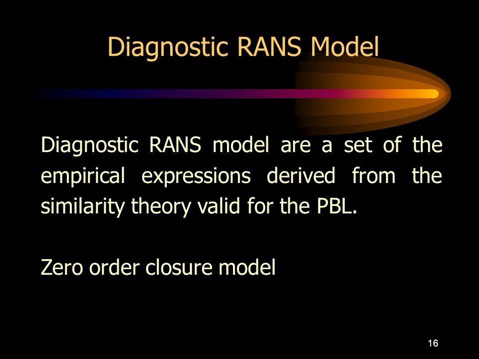 Diagnostic RANS Model Diagnostic RANS model are a set of the empirical expressions derived from the similarity theory valid for the PBL.