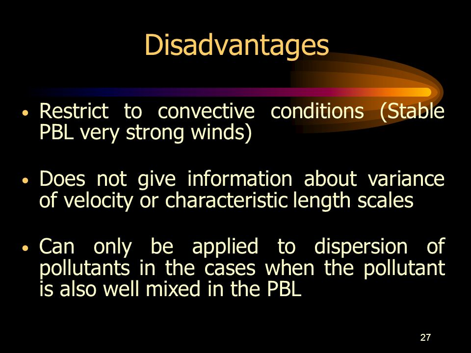 Disadvantages Restrict to convective conditions (Stable PBL very strong winds)