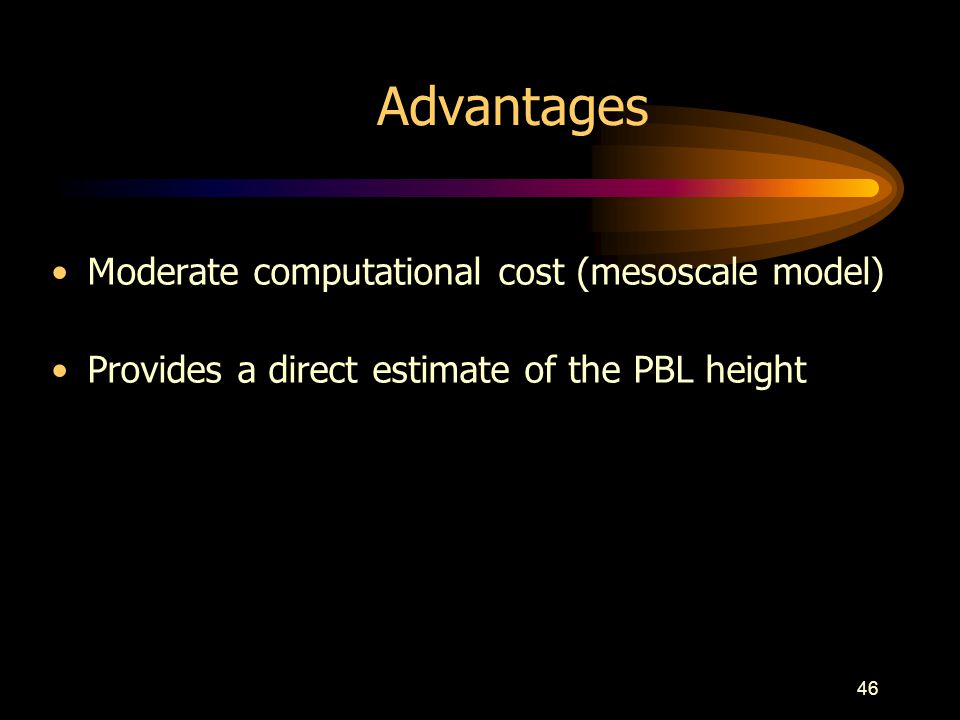 Advantages Moderate computational cost (mesoscale model)