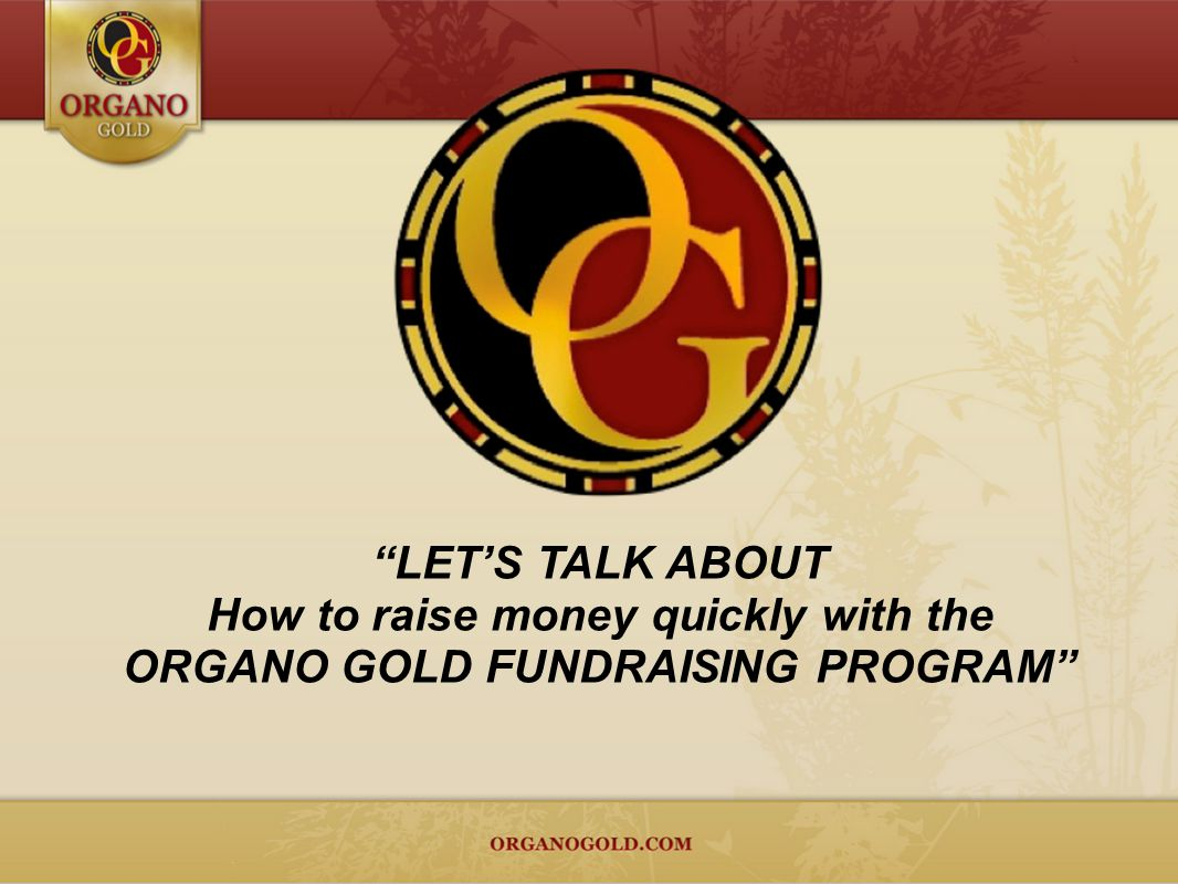 How to raise money quickly with the ORGANO GOLD FUNDRAISING PROGRAM