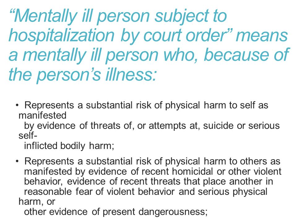Mentally ill person subject to hospitalization by court order means a mentally ill person who, because of the person's illness: