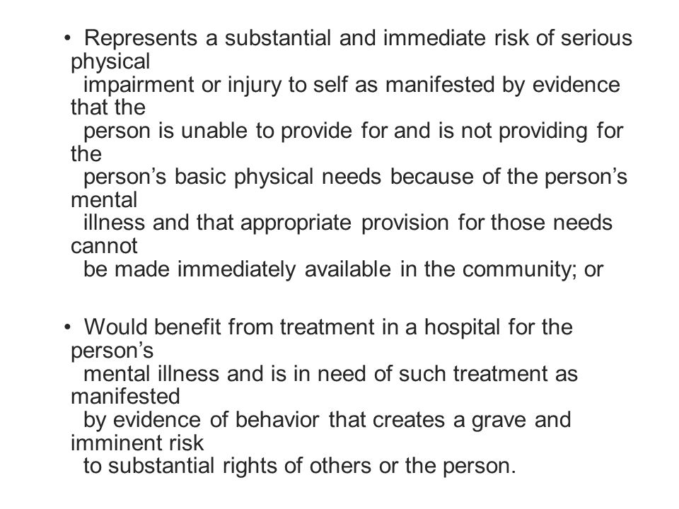 Represents a substantial and immediate risk of serious physical impairment or injury to self as manifested by evidence that the person is unable to provide for and is not providing for the person's basic physical needs because of the person's mental illness and that appropriate provision for those needs cannot be made immediately available in the community; or