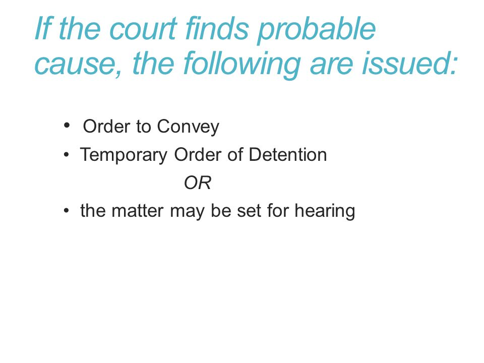 If the court finds probable cause, the following are issued: