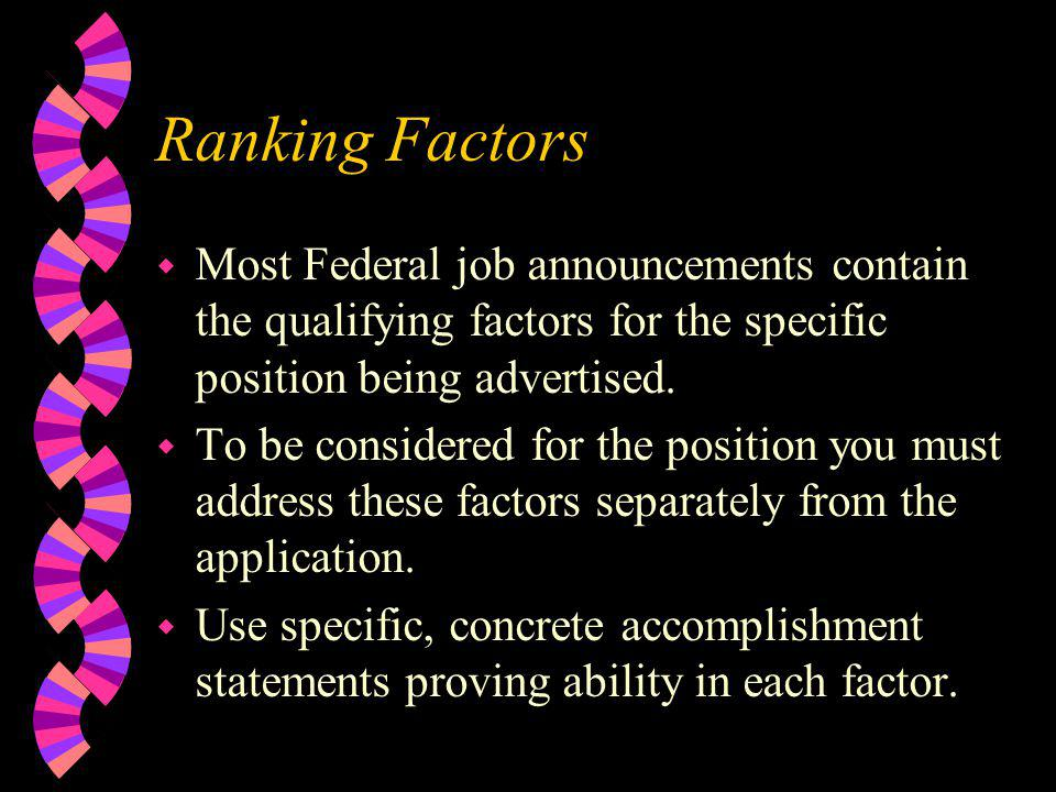 Ranking Factors Most Federal job announcements contain the qualifying factors for the specific position being advertised.
