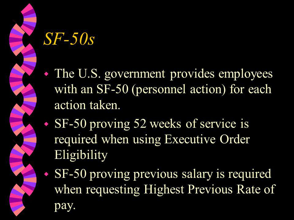 SF-50s The U.S. government provides employees with an SF-50 (personnel action) for each action taken.