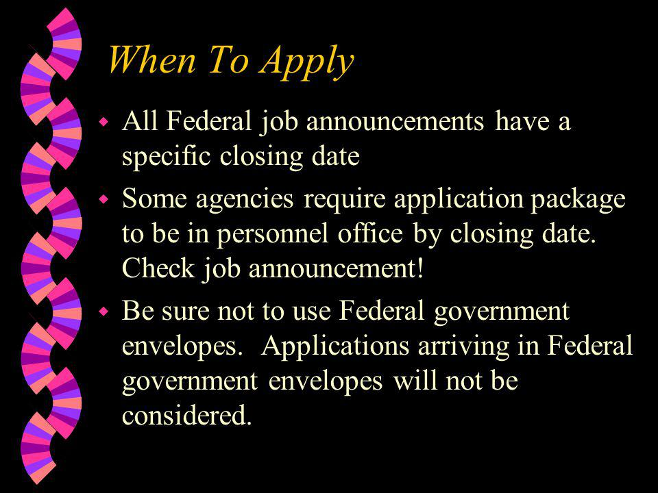 When To Apply All Federal job announcements have a specific closing date.