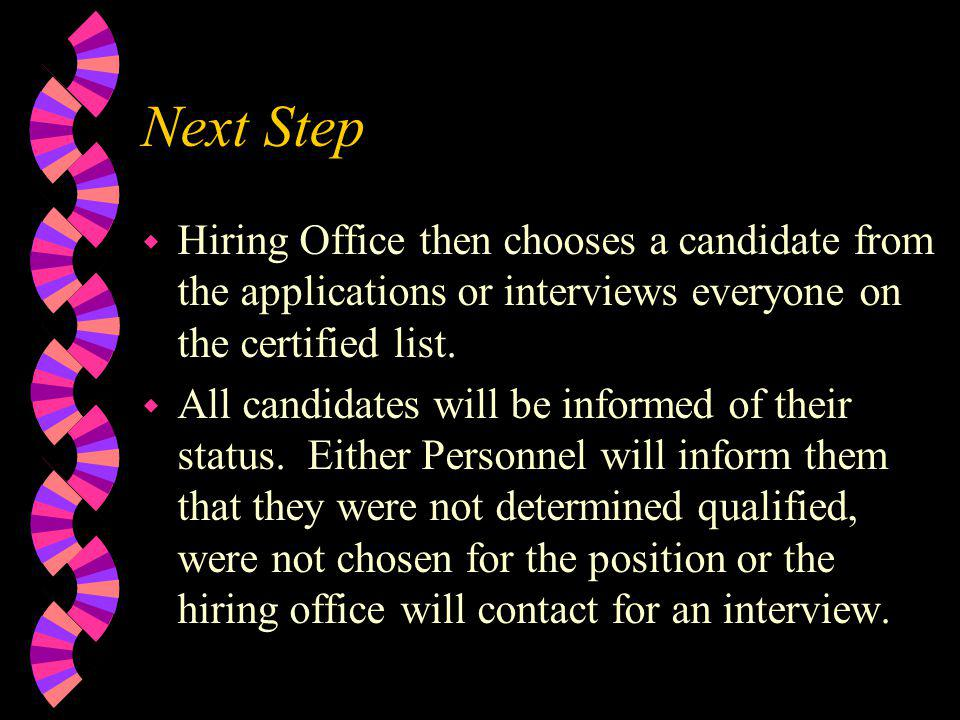 Next Step Hiring Office then chooses a candidate from the applications or interviews everyone on the certified list.