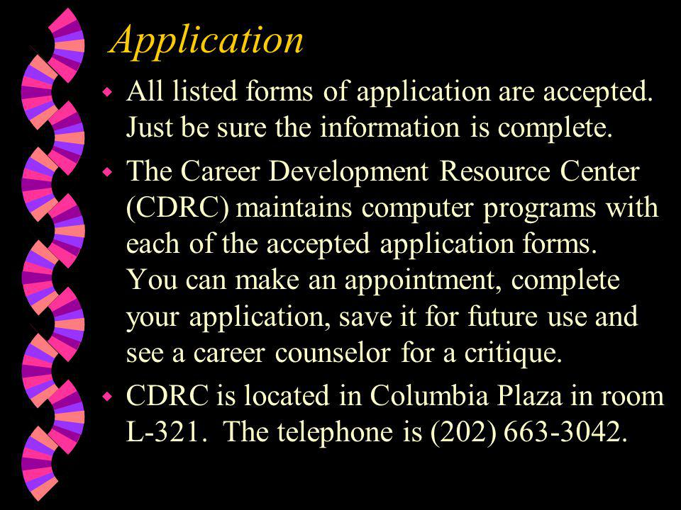 Application All listed forms of application are accepted. Just be sure the information is complete.