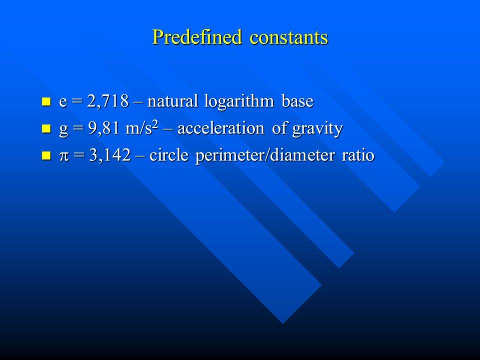 Predefined constants e = 2,718 – natural logarithm base