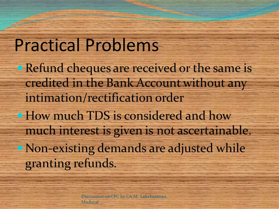 Practical Problems Refund cheques are received or the same is credited in the Bank Account without any intimation/rectification order.