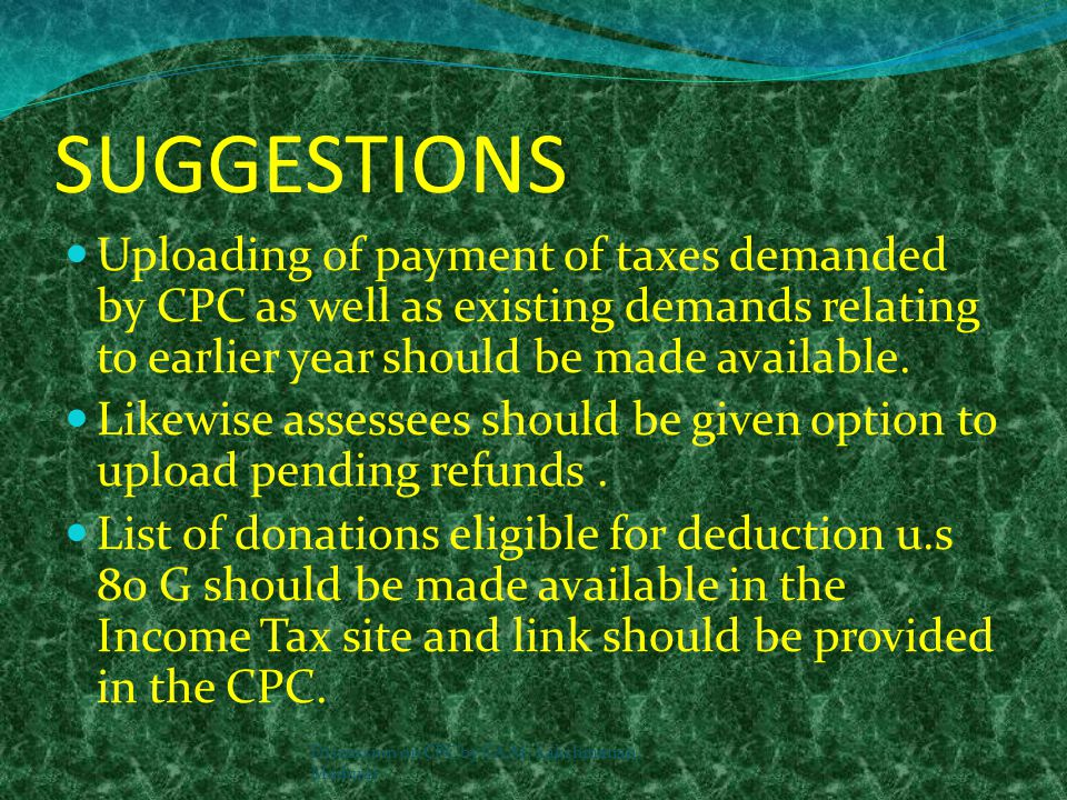SUGGESTIONS Uploading of payment of taxes demanded by CPC as well as existing demands relating to earlier year should be made available.