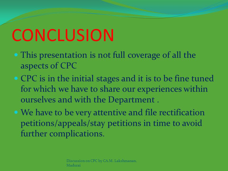 CONCLUSION This presentation is not full coverage of all the aspects of CPC.