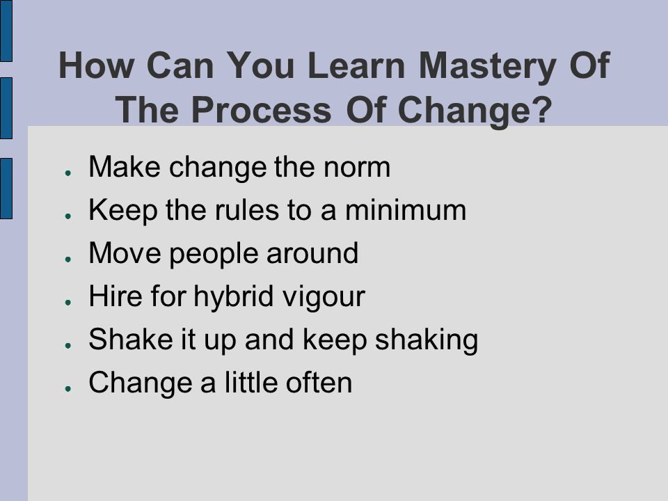 How Can You Learn Mastery Of The Process Of Change