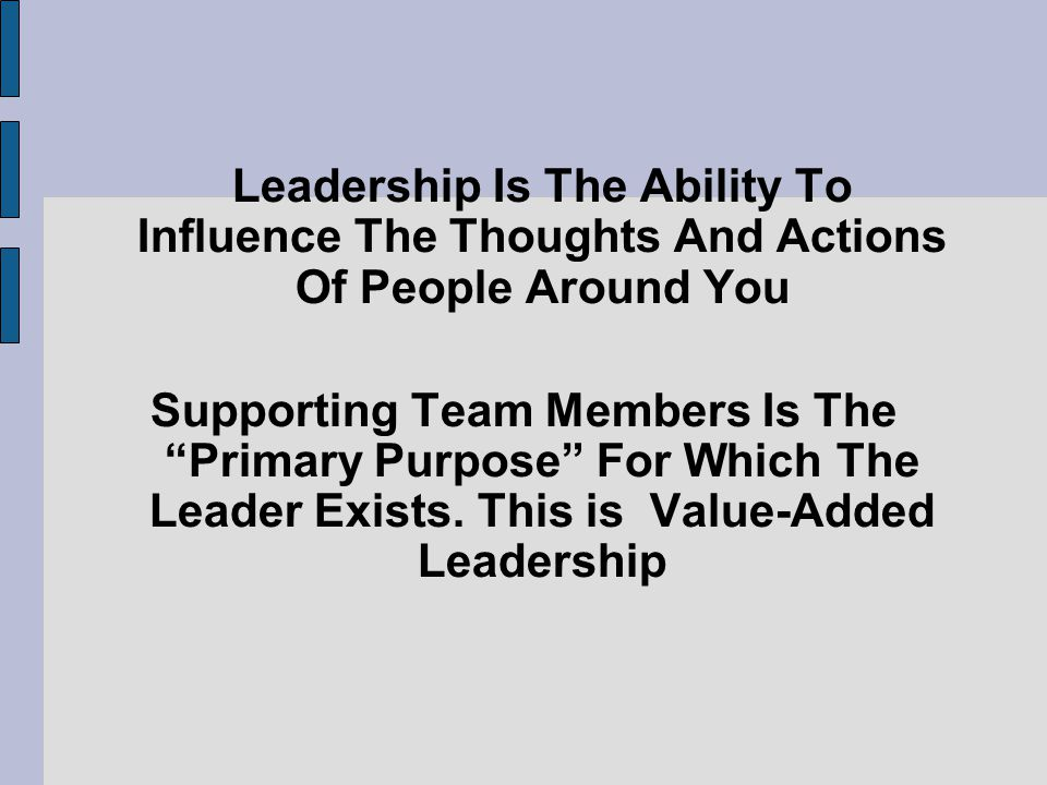 Leadership Is The Ability To Influence The Thoughts And Actions Of People Around You